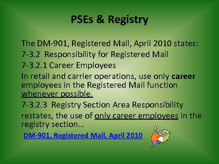 PSEs & Registry The DM-901, Registered Mail, April 2010 states: 7 -3. 2 Responsibility