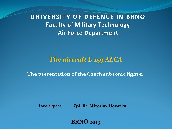 UNIVERSITY OF DEFENCE IN BRNO Faculty of Military Technology Air Force Department Departmen The