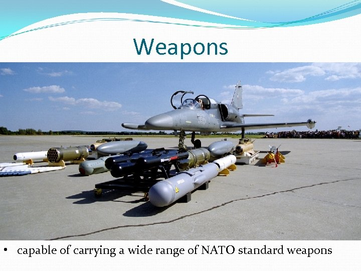 Weapons • capable of carrying a wide range of NATO standard weapons