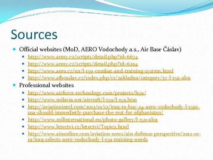 Sources Official websites (Mo. D, AERO Vodochody a. s. , Air Base Čáslav) http: