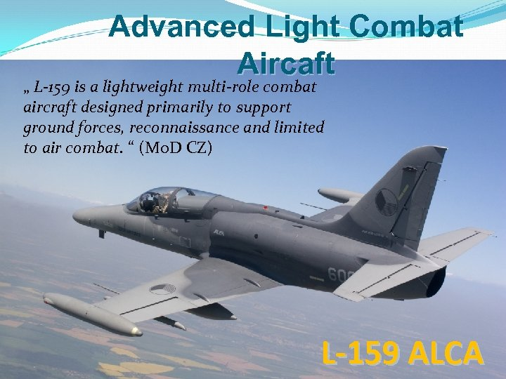 """Advanced Light Combat Aircaft """" L-159 is a lightweight multi-role combat aircraft designed primarily"""