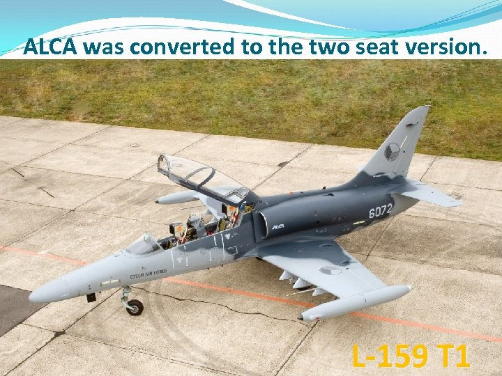 ALCA was converted to the two seat version. L-159 T 1
