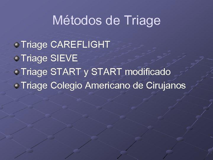 Métodos de Triage CAREFLIGHT Triage SIEVE Triage START y START modificado Triage Colegio Americano