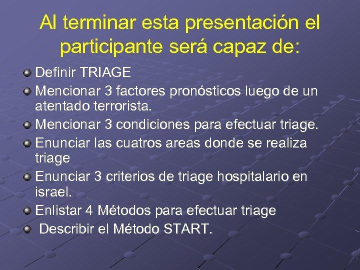 Al terminar esta presentación el participante será capaz de: Definir TRIAGE Mencionar 3 factores