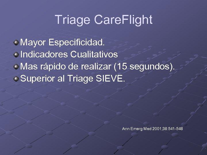 Triage Care. Flight Mayor Especificidad. Indicadores Cualitativos Mas rápido de realizar (15 segundos). Superior