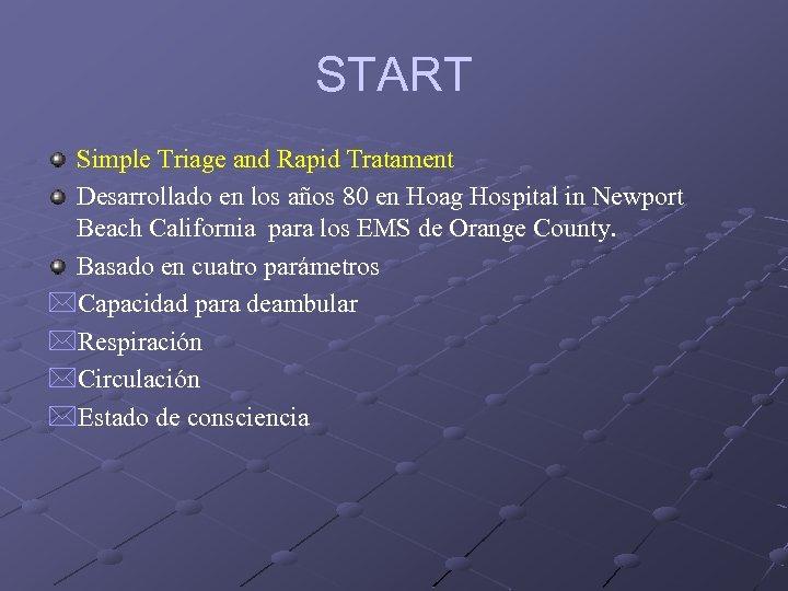 START Simple Triage and Rapid Tratament Desarrollado en los años 80 en Hoag Hospital