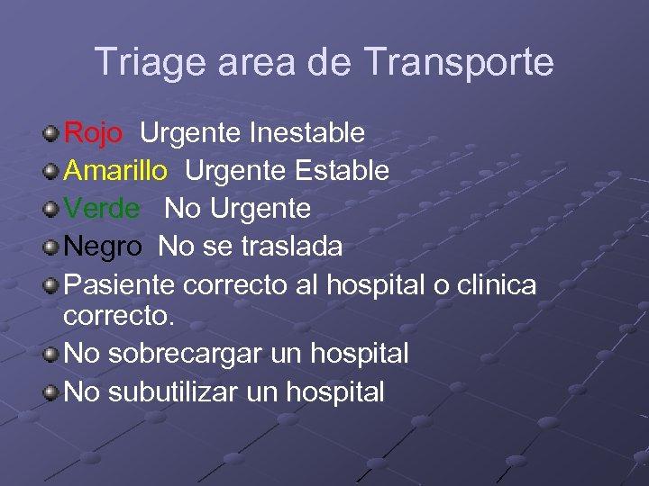 Triage area de Transporte Rojo Urgente Inestable Amarillo Urgente Estable Verde No Urgente Negro