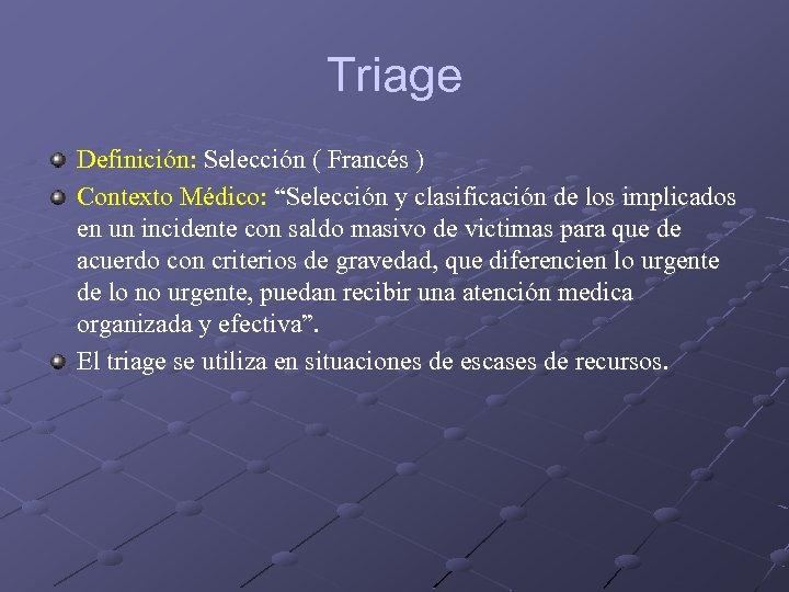 """Triage Definición: Selección ( Francés ) Contexto Médico: """"Selección y clasificación de los implicados"""