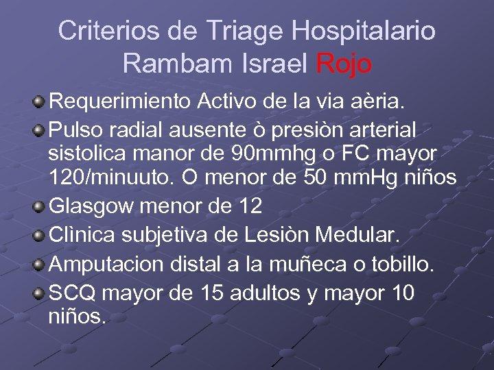 Criterios de Triage Hospitalario Rambam Israel Rojo Requerimiento Activo de la via aèria. Pulso
