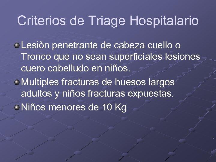 Criterios de Triage Hospitalario Lesiòn penetrante de cabeza cuello o Tronco que no sean