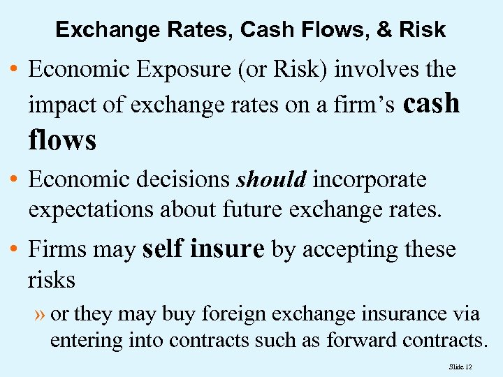 Exchange Rates, Cash Flows, & Risk • Economic Exposure (or Risk) involves the impact