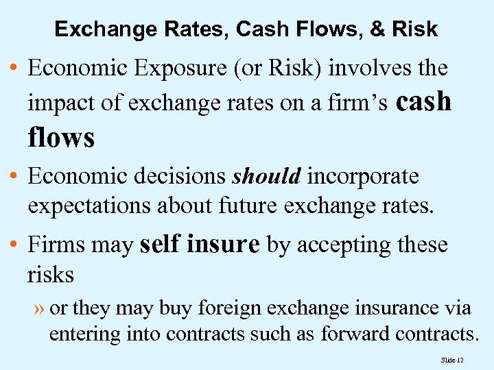 Exchange Rates, Cash Flows, & Risk • Economic Exposure (or Risk) involves the impact