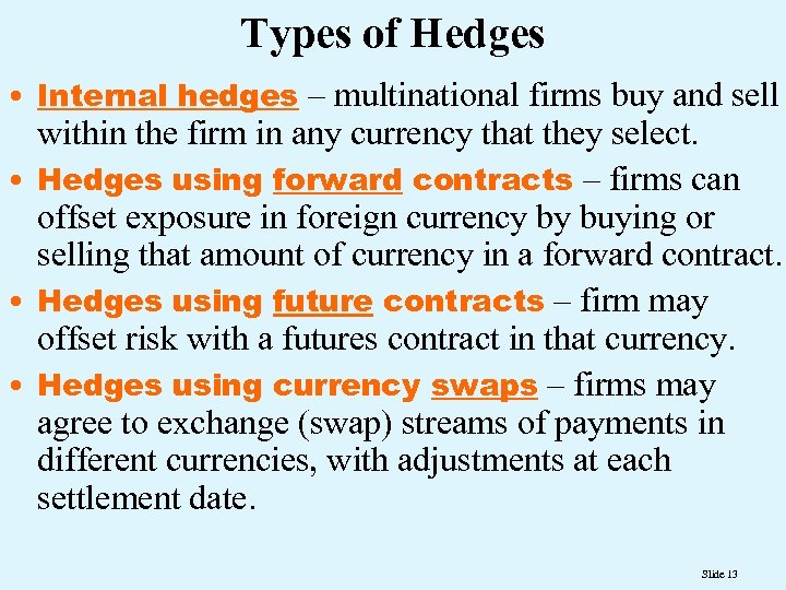 Types of Hedges • Internal hedges – multinational firms buy and sell within the