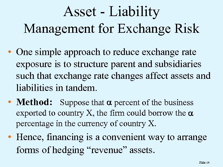 Asset - Liability Management for Exchange Risk • One simple approach to reduce exchange