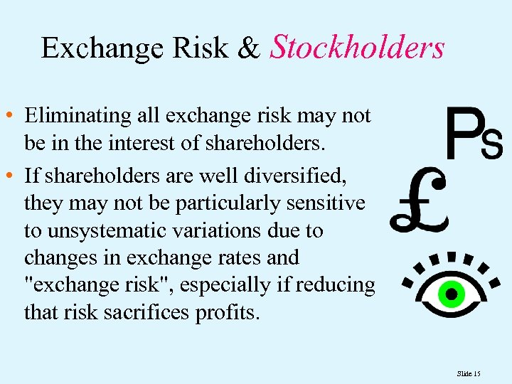Exchange Risk & Stockholders • Eliminating all exchange risk may not be in the