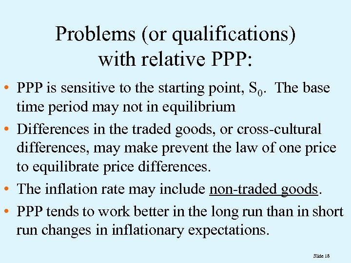 Problems (or qualifications) with relative PPP: • PPP is sensitive to the starting point,