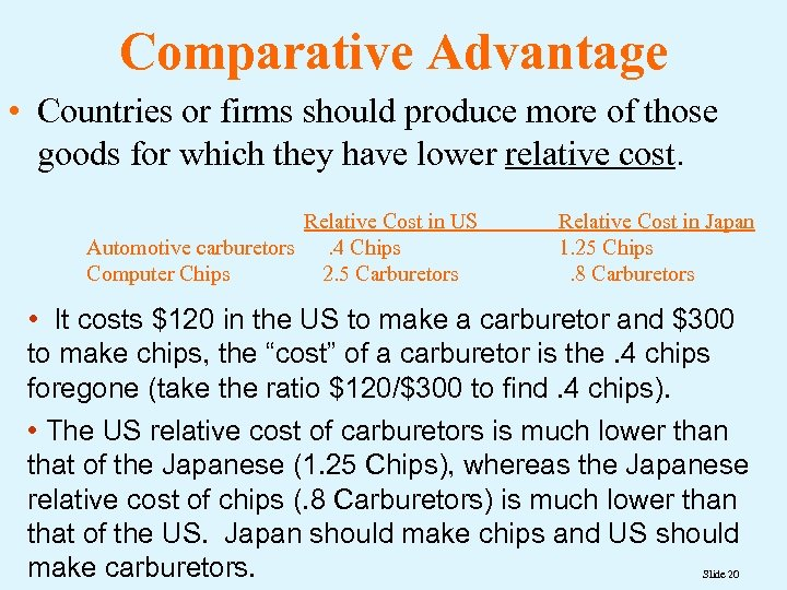 Comparative Advantage • Countries or firms should produce more of those goods for which