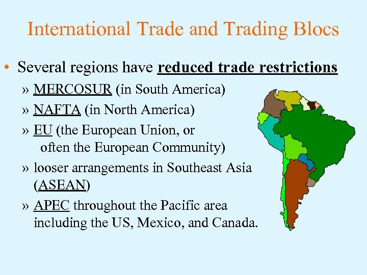 International Trade and Trading Blocs • Several regions have reduced trade restrictions » MERCOSUR
