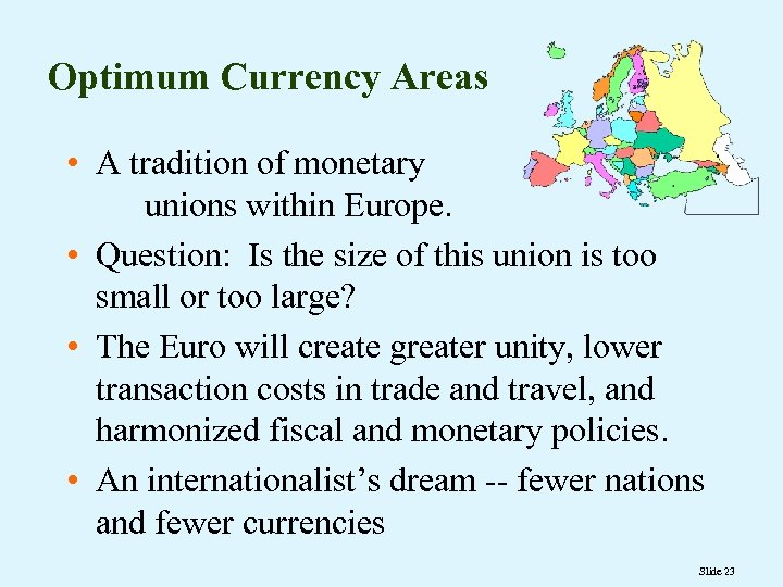 Optimum Currency Areas • A tradition of monetary unions within Europe. • Question: Is