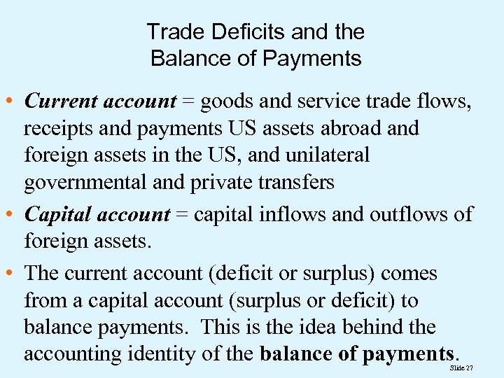 Trade Deficits and the Balance of Payments • Current account = goods and service