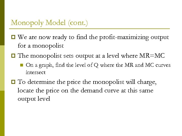 Monopoly Model (cont. ) We are now ready to find the profit-maximizing output for