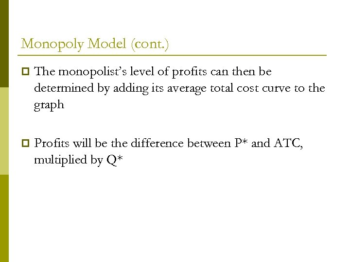 Monopoly Model (cont. ) p The monopolist's level of profits can then be determined