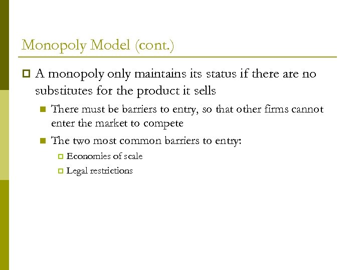 Monopoly Model (cont. ) p A monopoly only maintains its status if there are