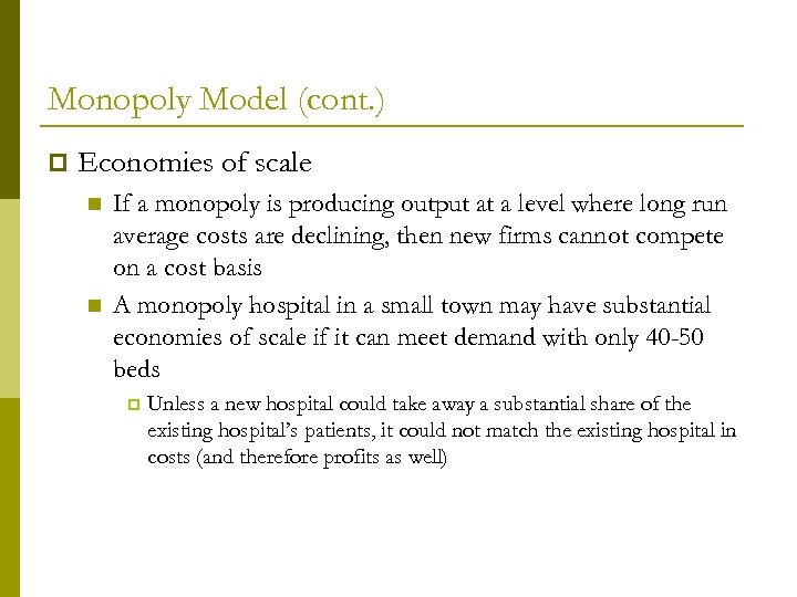 Monopoly Model (cont. ) p Economies of scale n n If a monopoly is