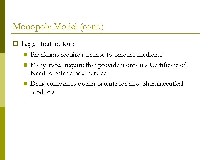 Monopoly Model (cont. ) p Legal restrictions n n n Physicians require a license