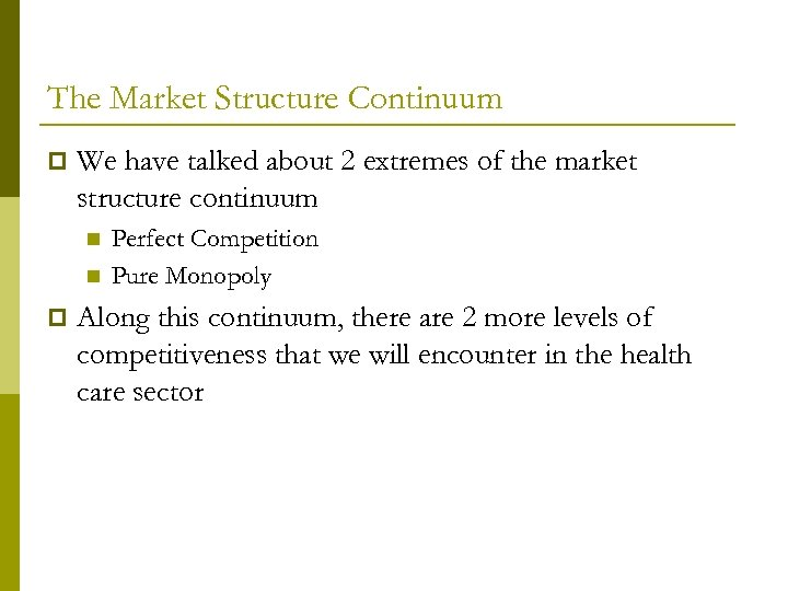 The Market Structure Continuum p We have talked about 2 extremes of the market