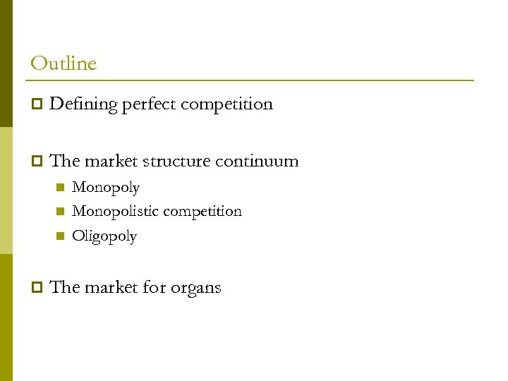 Outline p Defining perfect competition p The market structure continuum n n n p