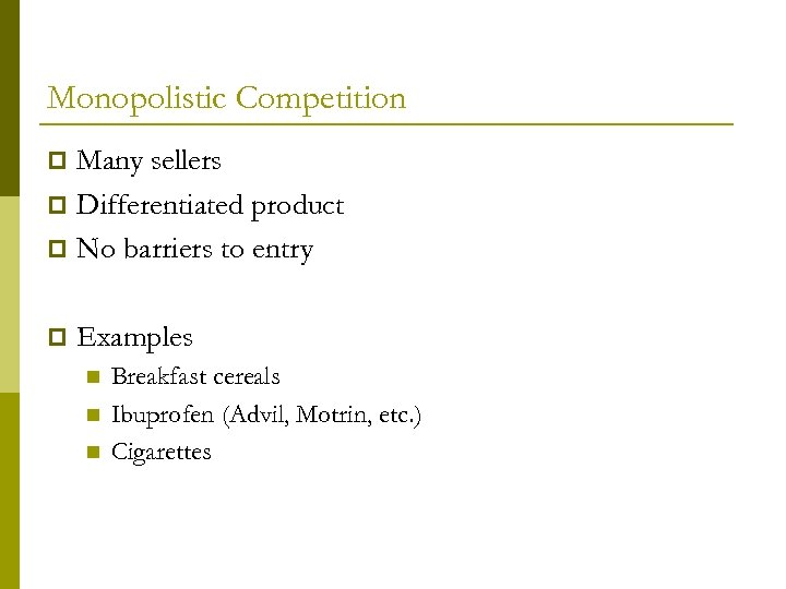 Monopolistic Competition Many sellers p Differentiated product p No barriers to entry p p