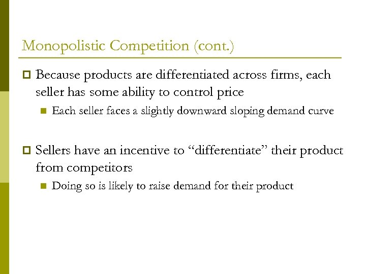 Monopolistic Competition (cont. ) p Because products are differentiated across firms, each seller has