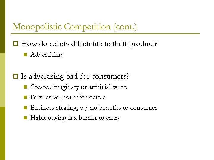 Monopolistic Competition (cont. ) p How do sellers differentiate their product? n p Advertising