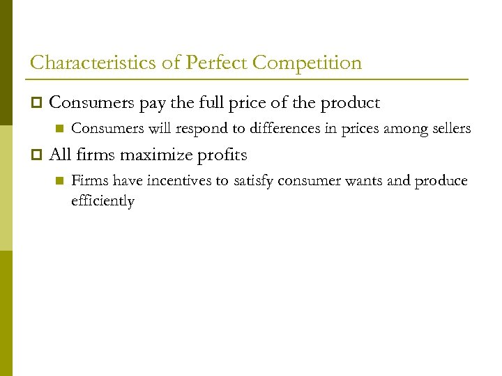 Characteristics of Perfect Competition p Consumers pay the full price of the product n