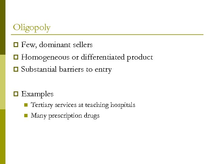 Oligopoly Few, dominant sellers p Homogeneous or differentiated product p Substantial barriers to entry