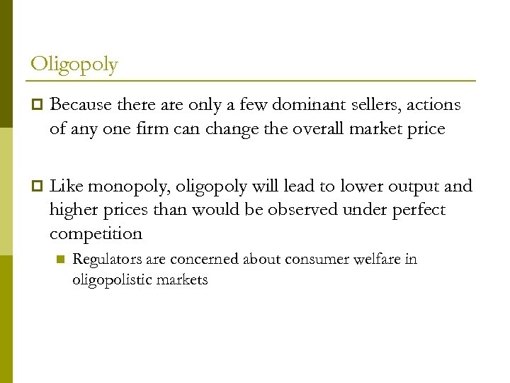 Oligopoly p Because there are only a few dominant sellers, actions of any one