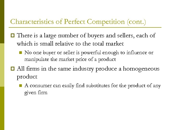 Characteristics of Perfect Competition (cont. ) p There is a large number of buyers