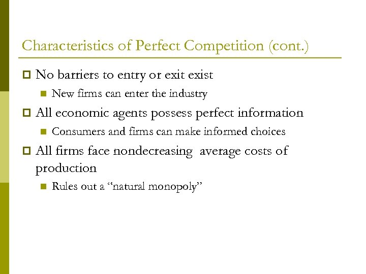 Characteristics of Perfect Competition (cont. ) p No barriers to entry or exit exist