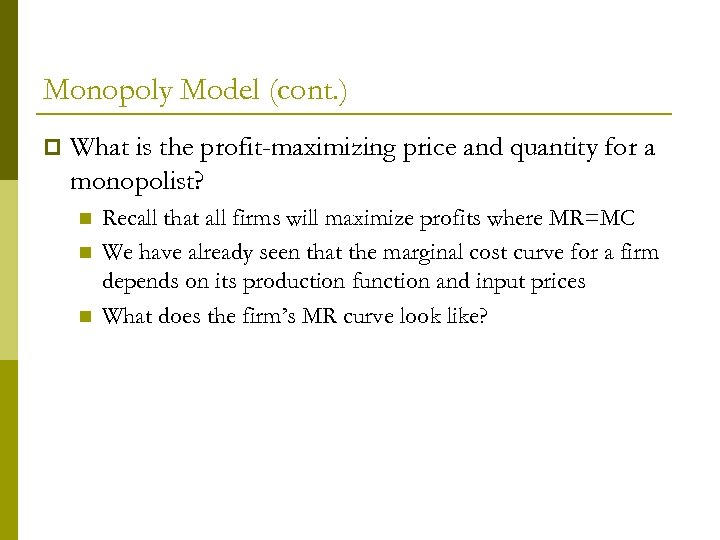 Monopoly Model (cont. ) p What is the profit-maximizing price and quantity for a