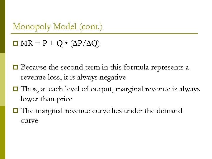 Monopoly Model (cont. ) p MR = P + Q • ( P/ Q)
