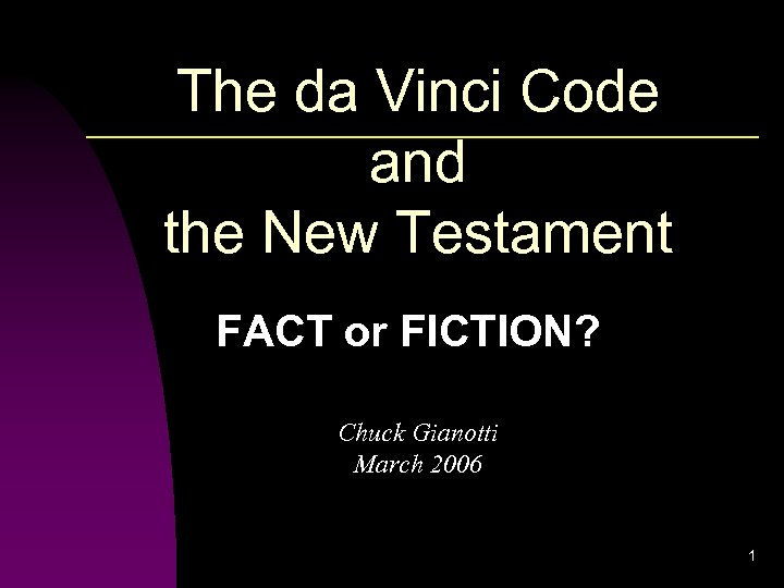 The da Vinci Code and the New Testament FACT or FICTION? Chuck Gianotti March