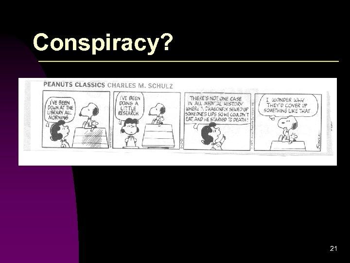 Conspiracy? 21