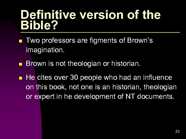 Definitive version of the Bible? n Two professors are figments of Brown's imagination. n