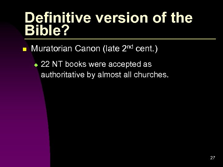 Definitive version of the Bible? n Muratorian Canon (late 2 nd cent. ) u