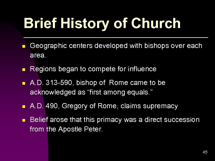 Brief History of Church n Geographic centers developed with bishops over each area. n