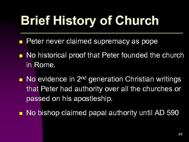 Brief History of Church n Peter never claimed supremacy as pope n No historical