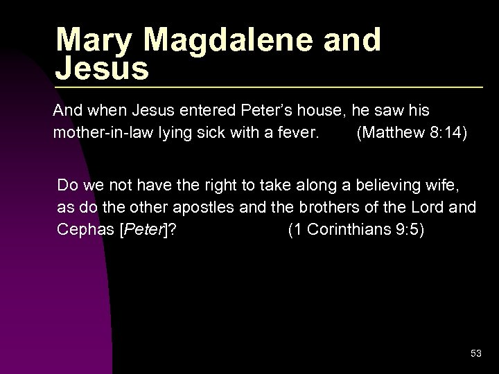 Mary Magdalene and Jesus And when Jesus entered Peter's house, he saw his mother-in-law