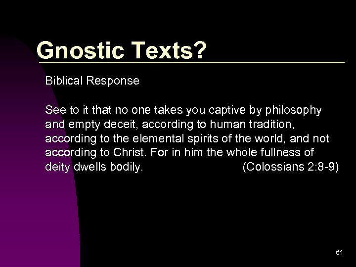 Gnostic Texts? Biblical Response See to it that no one takes you captive by