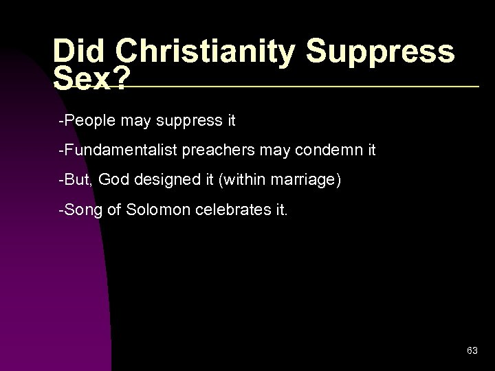 Did Christianity Suppress Sex? -People may suppress it -Fundamentalist preachers may condemn it -But,